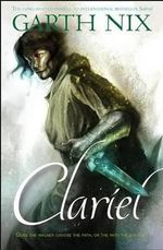 Clariel - Order Now For Your Chance to Win!*  : The Old Kingdom : Prequel - Garth Nix