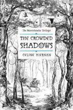 The Crowded Shadows : The Moorehawke Trilogy Volume 2 :  The Moorehawke Trilogy, Vol II - Celine Kiernan