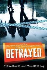 Betrayed : The Shocking Story of Two Undercover Cops - Clive Small