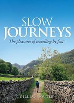 Slow Journeys : The Pleasures of Travelling by Foot :  The Pleasures of Travelling by Foot - Gillian Souter