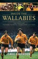 Inside The Wallabies : The Real Story : The Players, The Politics, The Games From 1908 To Today - Greg Growden