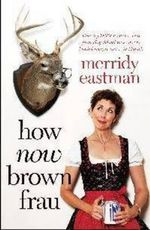 How Now, Brown Frau? - Merridy Eastman