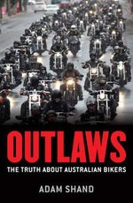 Outlaws : Inside the World of the Bikies - Adam Shand