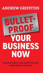 Bullet-Proof Your Business Now : Essential Advice You Need to Survive the Tough Times Ahead :  Essential Advice You Need to Survive the Tough Times Ahead - Andrew Griffiths