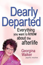 Dearly Departed : Everything you want to know about the afterlife - Georgina Walker