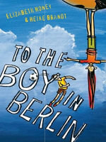 To the Boy in Berlin - Elizabeth Honey
