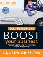 101 Ways to Boost Your Business : Practical Tips to Help Your Business Survive and Prosper - Andrew, Owen Griffiths