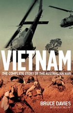 Vietnam : The Complete Story of the Australian War - Bruce Davies