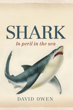 Shark : In Peril in the Sea - David Owen