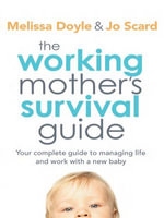 The Working Mother's Survival Guide : Your Complete Guide to Managing Life and Work With a New Baby - Melissa Doyle
