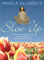 Slow Up : 199 ways to calm your mind, relax your body and inspire your spirit - Pamela Allardice