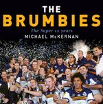 The Brumbies : The Super 12 years - Michael McKernan