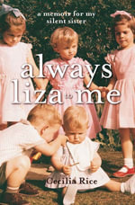 Always Liza to Me : A memoir for my silent sister - Cecilia Rice