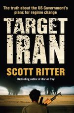 Target Iran : The truth about the US Government's plans for regime change - Scott Ritter