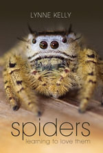 Spiders : Learning to love them - Lynne Kelly