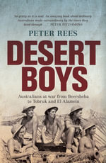 Desert Boys : Australians at War from Beersheba to Tobruk and El Alamein - Peter Rees