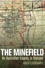 The Minefield : An Australian Tragedy in Vietnam - Greg Lockhart