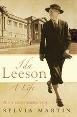 Ida Leeson : A Life: Not a Blue-Stocking Lady - Sylvia Martin