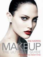 Makeup : The Ultimate Guide - Rae Morris