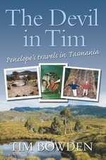 The Devil in Tim : Penelope's Travels in Tasmania - Tim Bowden