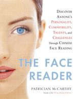 The Face Reader : Discover Anyone's Personality, Compatibility, Talents and Challenges through Chinese Face Reading - Patrician McCarthy