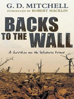 Backs to the Wall : A larrikin on the Western Front - GD Mitchell