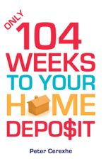 Only 104 Weeks to Your Home Deposit - Peter Cerexhe