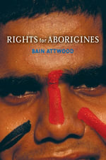 Rights for Aborigines - Bain Attwood