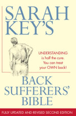 The Back Sufferers' Bible : Understanding Is Half the Cure. You Can Treat Your Own Back! - Sarah Key