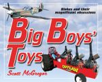Big Boys' Toys : Blokes and their magnificent obsessions - Scott McGregor