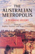 The Australian Metropolis : A planning history - Stephen Hamnett