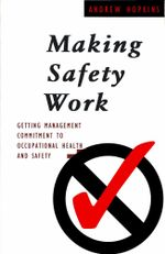Making Safety Work : Getting management commitment to occupational health and safety - Andrew Hopkins