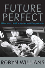 Future Perfect : What next? and other impossible questions - Robyn Williams
