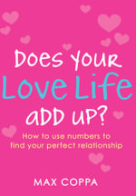 Does Your Love Life Add Up? : How to Use Numbers to Find Your Perfect Relationship - Max Coppa