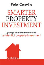 Smarter Property Investment : Ways to Make More Out of Residential Property Investment - Peter Cerexhe