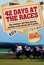 42 Days at the Races : A punting adventure - Helen Thomas