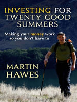 Investing for 20 Good Summers : Making your money work so you don't have to - Martin Hawes