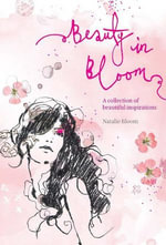 Beauty in Bloom : A Collection of Beautiful Inspirations - Natalie Bloom