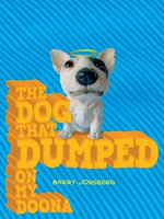 The Dog That Dumped on My Doona - Barry Jonsberg