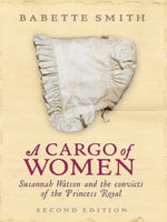 A Cargo of Women : Susannah Watson and the convicts of the Princess Royal - Babette Smith