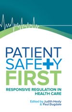 Patient Safety First : Responsive Regulation in Health Care - Judith Healy
