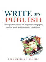 Write to Publish : Writing feature articles for magazines, newspapers, and corporate and community publications - Vin Maskell