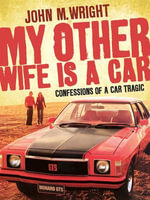 My Other Wife Is a Car : Confessions of a Car Tragic - John Wright