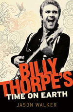 Billy Thorpe's Time on Earth : Billy Thorpe's time on earth - Jason Walker