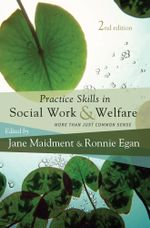 Practice Skills in Social Work and Welfare : More than just common sense - Jane Maidment