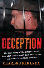 Deception : The true story of the international drug plot that brought down Australia's top law enforcer Mark Standen - Charles Miranda