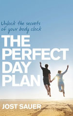 Perfect Day Plan : Unlock the secrets of your body clock - Jost Sauer