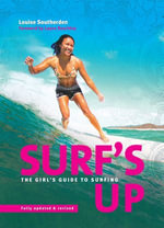 Surf's Up : The girl's guide to surfing 2nd edition - Louise Southerden