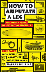 How to amputate a leg : and other ways to stay out of trouble - Nathan Mullins