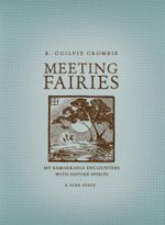 Meeting Fairies : My Remarkable Encounters with Nature Spirits - R. Ogilvie Crombie